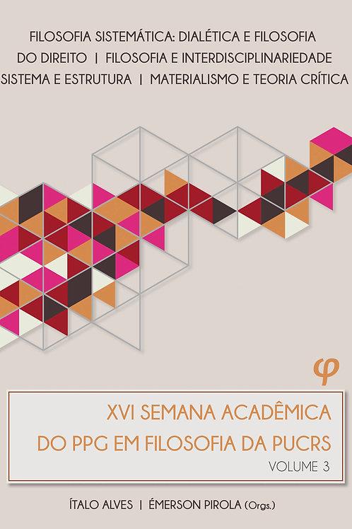 XVI Semana Acadêmica do PPG em Filosofia da PUCRS: volume 3