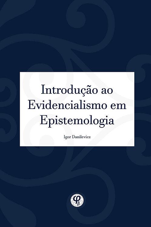 Introdução ao evidencialismo em epistemologia - Igor Danilevicz
