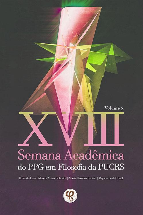 XVIII Semana Acadêmica do PPG em Filosofia da PUCRS: volume 3