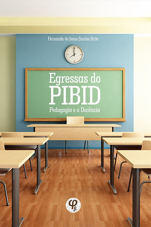 Egressas do PIBID: pedagogia e a docência - Fernanda de Jesus Santos Brito