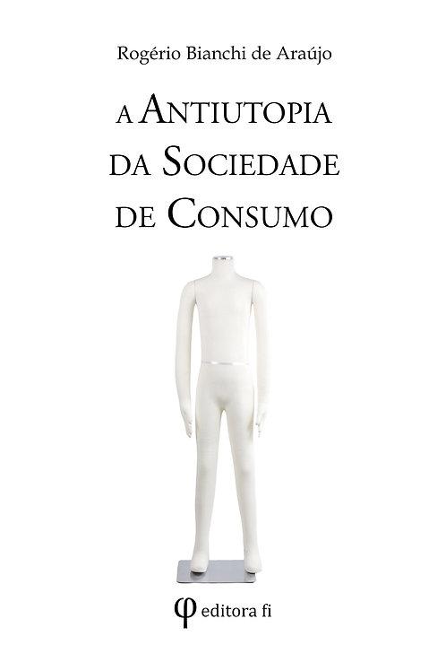A antiutopia da sociedade de consumo