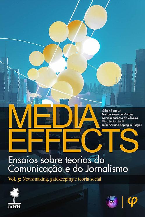 Media Effects: ensaios sobre teorias da Comunicação e do Jornalismo, Vol. 5