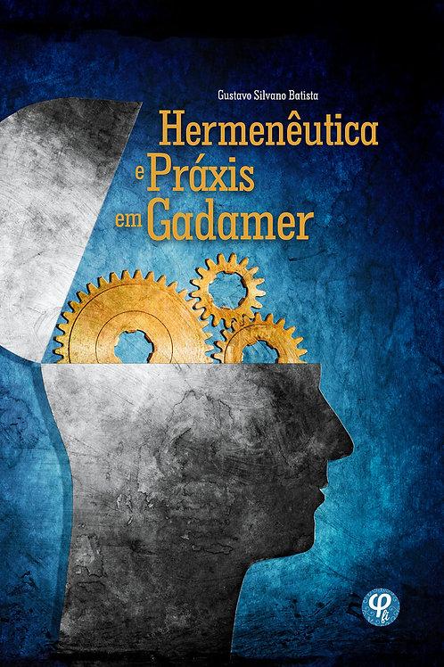 Hermenêutica e Práxis em Gadamer - Gustavo Silvano Batista