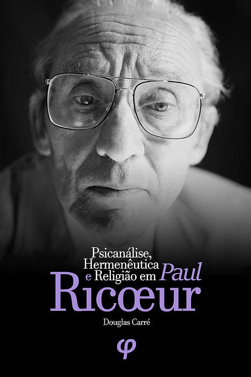 Psicanálise, Hermenêutica e Religião em Paul Ricoeur - Douglas Carré