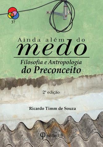 Ainda além do medo: filosofia e antropologia do preconceito / Ricardo Timm de Souza