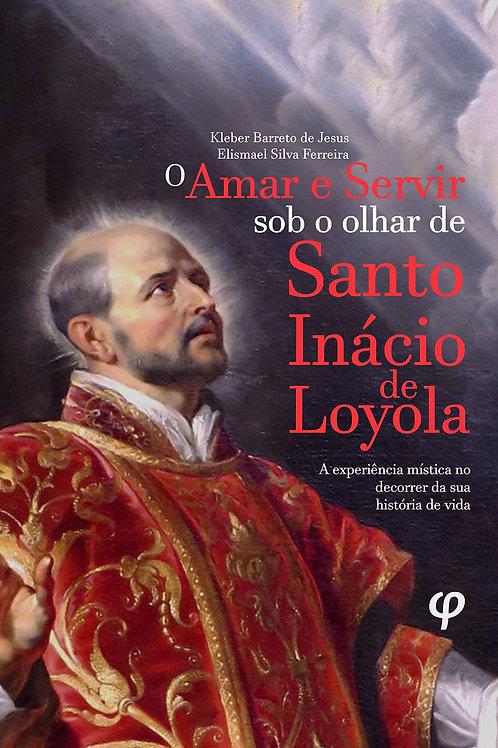 O amar e servir sob o olhar de Santo Inácio de Loyola