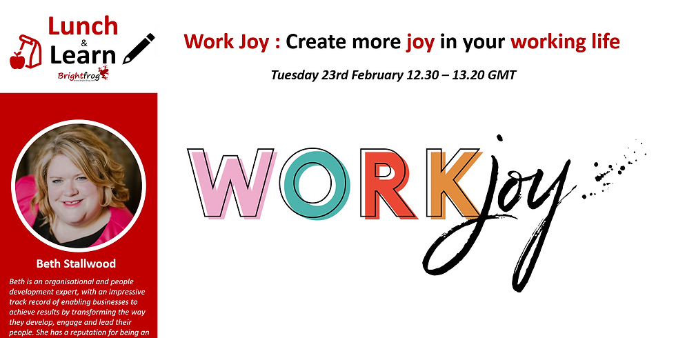 Lunch and Learn 4 : Work Joy - Create more joy in your working life