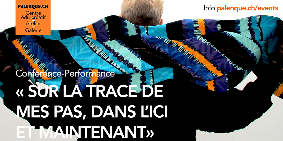 Conférence-Performance « SUR LA TRACE DE MES PAS, DANS L'ICI ET MAINTENANT »