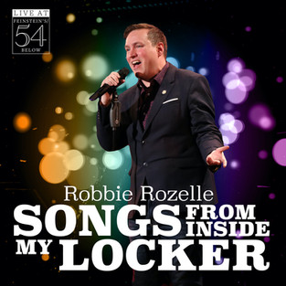 INTERVIEW: ROBBIE ROZELLE On His New Album Songs From My Locker, Performing at 54 Below, Advice and