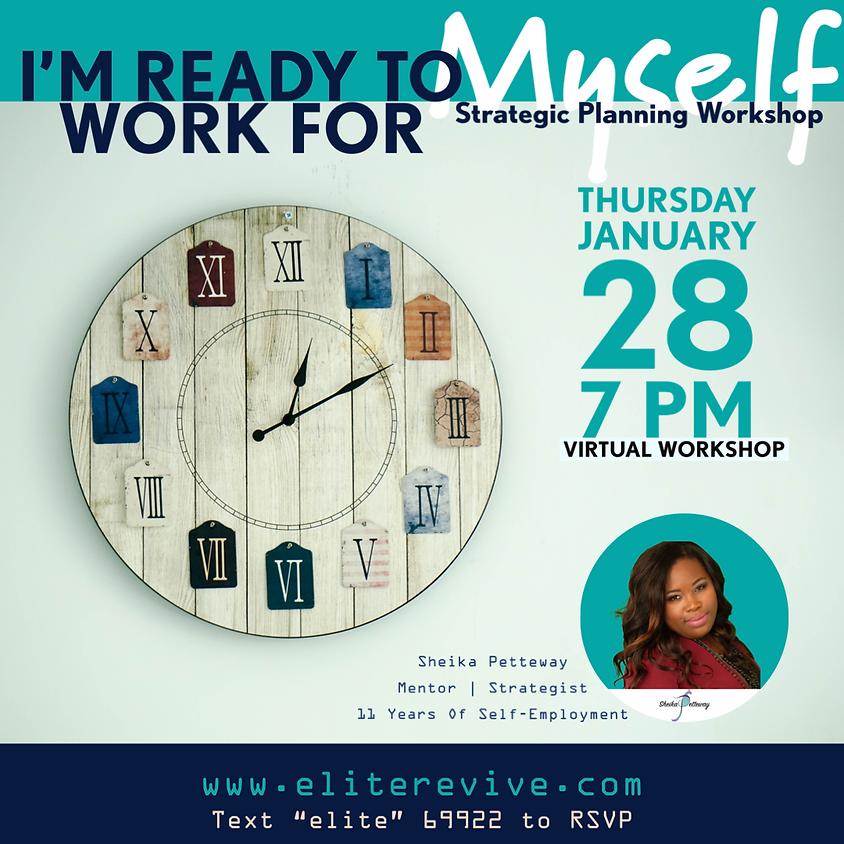 I'm Ready To Work For Myself | Strategic Planning Workshop