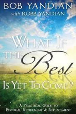 WHAT IF THE BEST IS YET TO COME?