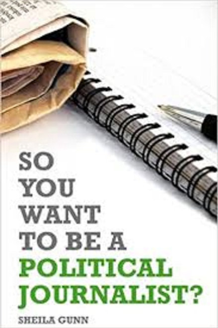 SO YOU WANT TO BE A POLITICAL JOURNALIST?
