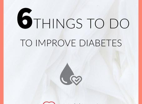 6 Things to DO to improve Diabetes