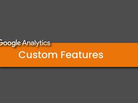 Custom Features in Google Analytics