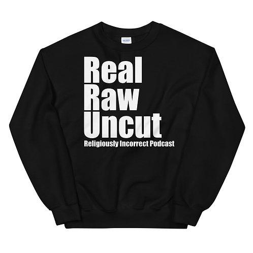 Real Raw Uncut Unisex Sweatshirt