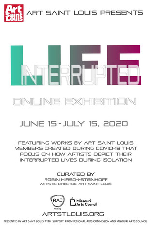 """""""Life Interrupted"""" Online Exhibition by Art Saint Louis, available through July 15th, 2020"""