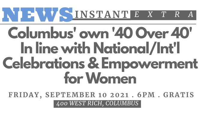 Columbus' own '40 Over 40' Event, In line with National/Int'l Celebrations & Empowerment for Women