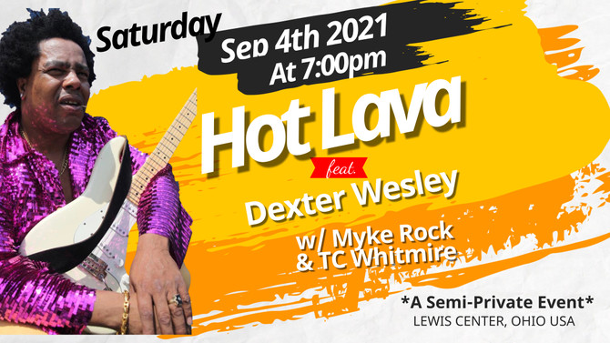 Hot Lava feat. Dexter Wesley plays a Special, Semi-Private Event in Lewis Center, Ohio SAT SEP 4!