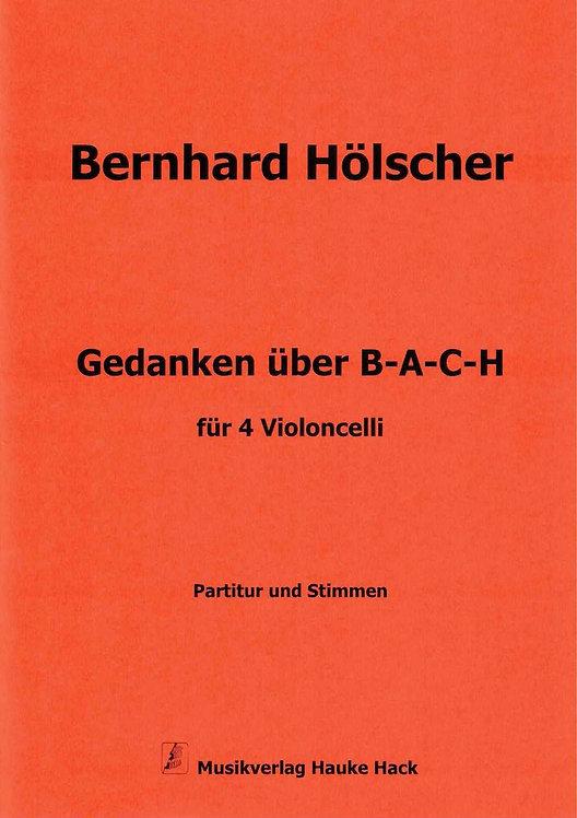 Hölscher: Gedanken über B-A-C-H für 4 Violoncelli