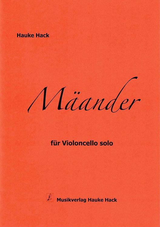 Hack: Mäander und Mäander II für Violoncello solo (2012)