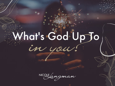 What's God Up To In You?