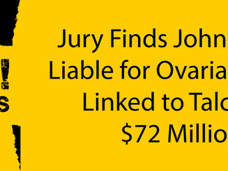 Jury Finds Johnson & Johnson Liable for Ovarian Cancer Death Linked to Talcum Powder; $72 Millio