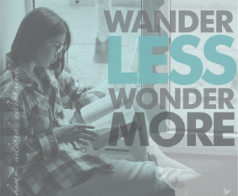 Wander Less Wonder More