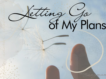 Letting Go of My Plans
