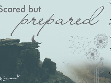 Scared but Prepared
