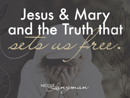 Jesus and Mary and the Truth That Sets Us Free