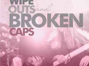 Wipe Outs and Broken Caps