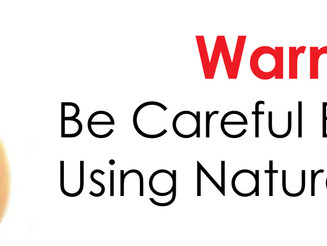 Warning: Be Careful Even When Using Natural Products