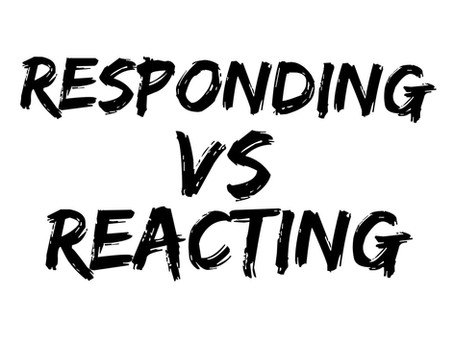 Reacting VS Responding