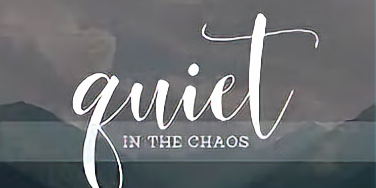 Quiet in the Chaos-October