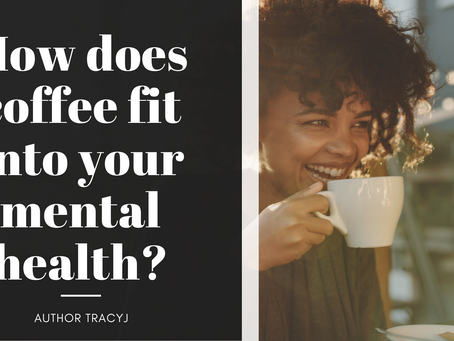 How Does Coffee Fit Into Your Mental Health?