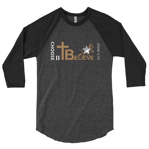 CHOOSE II BELIEVE - 3/4 sleeve raglan shirt