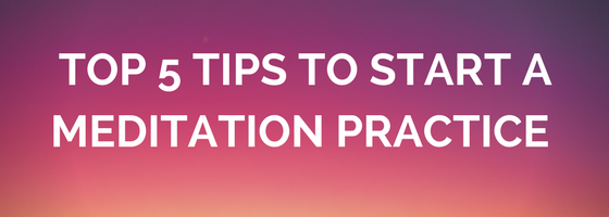 5 Tips to Start a Meditation Practice