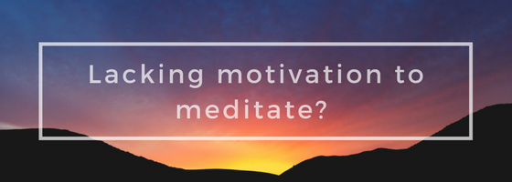 Lacking the motivation to meditate?