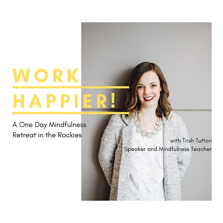 Work Happier! One Day Mindfulness Retreat - coming Fall 2021