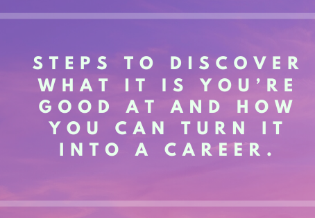 Steps to discover what it is you're good at and how you can turn it into a career.
