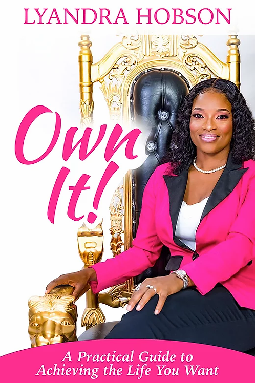 Own it! A Practical Guide to Achieving the Life You Want