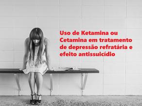 Uso de Ketamina ou Cetamina em tratamento de depressão refratária e efeito antissuicídio