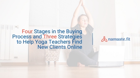 Four Stages in the Buying Process and Three Strategies to Help Yoga Teachers Find New Clients Online