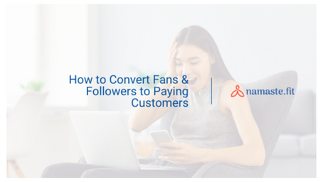 How to Convert Fans & Followers to Paying Customers