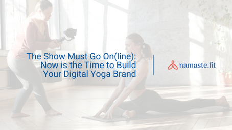 The Show Must Go On(line): Now is the Time to Build Your Digital Yoga Brand
