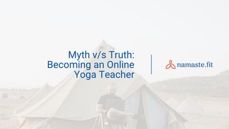Myth v/s Truth: Becoming an Online Yoga Teacher