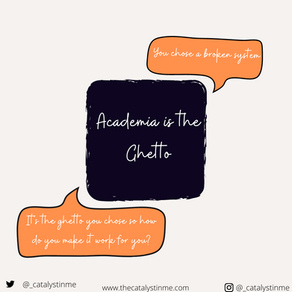 Academia is the ghetto- a letter to my naïve self