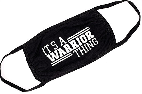 'It's A Warrior Thing' Face Mask