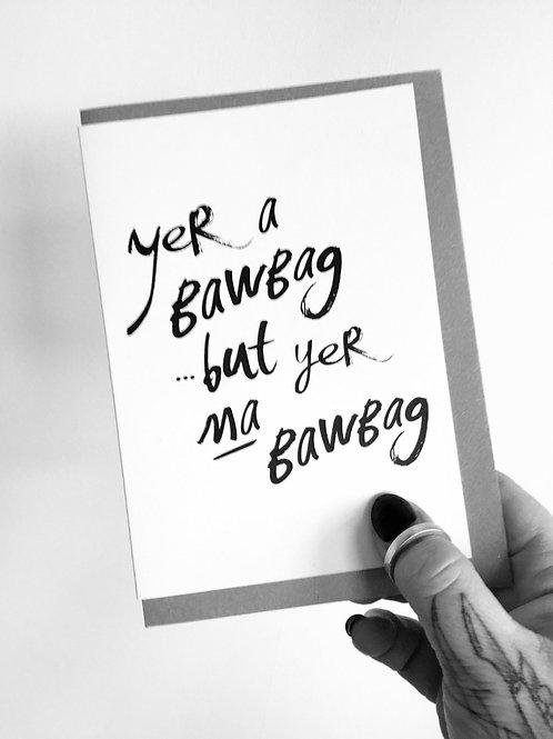 Yer A Bawbag Card