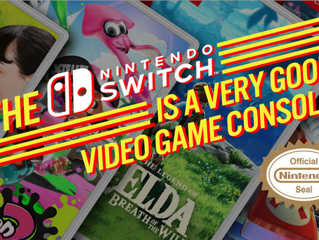 The Nintedo Switch is a Very Good Video Game Console